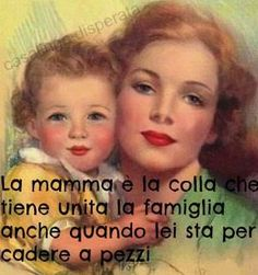 La mamma : the mother is the glue that holds the family together even when she is going to fall apart ~ Amen ~ Happy Mothers Day All Amici
