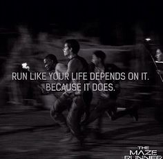 The Maze Runner • Run like your life depends on it. Because it does. • The Maze Runner Quotes