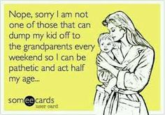 Nope not me at all. When I had my first son I was young but I never left him anywhere for anyone to babysit. He was always with me..we were inseparable<3 My life changed for the better && all I wanted was to have him in my arms <3