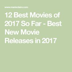 12 Best Movies of 2017 So Far - Best New Movie Releases in 2017