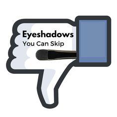 A few eyeshadows you can skip!