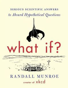 What If: Serious Scientific Answers to Absurd Hypothetical Questions, http://www.amazon.co.uk/dp/1848549571/ref=cm_sw_r_pi_awdl_paOvtb072H9PS