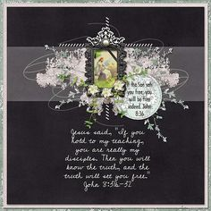 "Jesus said, ""If you hold to my teaching, you are really my disciples. Then you will know the truth, and the truth will set you free."" John 8:31b-32  If the Son sets you free, you will be free indeed. John 8:36  Digital scrapbooking kit: challenge freebie by Joyce Paul"