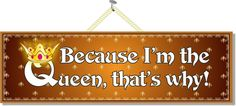 """Because I'm the Queen That""""s Why! Funny Quote Sign in Gold with Crown"""