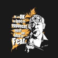 Shop It's OK to lose to opponent, must no luse to Fear. movies quotes t-shirts designed by MeFO as well as other movies quotes merchandise at TeePublic. 80s Quotes, Movie Quotes, Cobra Kai Dojo, Karate Kid Cobra Kai, Its Ok, Badass Quotes, Love You All, Cinema, Retro