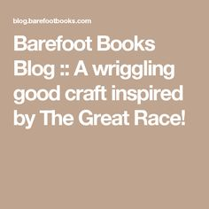 Barefoot Books Blog :: A wriggling good craft inspired by The Great Race!