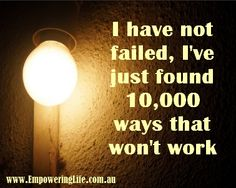 I have not failed, I've just found 10,000 ways that won't work #motivation #quotes