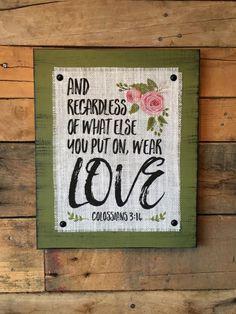 Colossians 3:14 Wear Love Burlap Print Wood Sign Home Decor