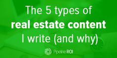 5 types of real estate content to write (and why) - http://www.pipelineroi.com/blog/five-types-of-real-estate-content-to-write/ via @KyleHiscockRE