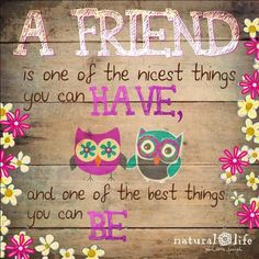 Bff's are the best!  Be a good one.