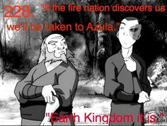 If we are captured by the earth kingdom we will be killed. If we are captured by the fire nation, we'll be taken to Azula. Earth Kingdom it is. <3