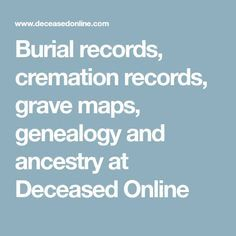 UK Burial records, cremation records, grave maps, genealogy and ancestry at Deceased Online