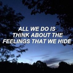 LOVE QUOTES : all we do is think about the feelings that we hide Angst Quotes, Lyric Quotes, Words Quotes, Me Quotes, Qoutes, Sayings, Daily Quotes, Couple Quotes, Best Love Quotes