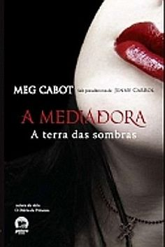 A terra das sombras ~ A Mediadora #1 <3 Meg Cabot