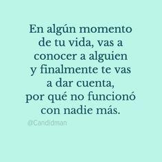 """""""En algún momento de tu vida, vas a conocer a alguien y finalmente te vas a dar cuenta, por qué no funcionó con nadie más."""" #Citas #Frases @Candidman"""