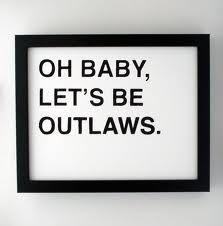 Oh Baby,                                                                                                                                                                                               Let's Bē                                                                                                                                                                                               Outlaws…