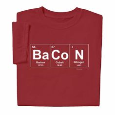 Bacon Elements Chemistry T-shirt $19.99 Need we say more?  A must have Valentines gift for your bacon lover by ComputerGear.