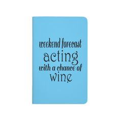 Weekend forecast acting with a chance of wine. journal http://www.zazzle.com/weekend_forecast_acting_with_a_chance_of_wine_journal-256797249701652229?rf=238945240558277583   #zazzle www.dramaticallycorrect.com