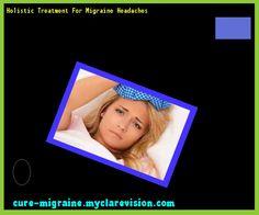 Holistic Treatment For Migraine Headaches 101828 - Cure Migraine