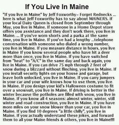 haha I LIVE IN MAINE! You know you live in maine, if you where 10 blankets one night and none the next Turkey Tracks, Moving To Maine, Camping San Sebastian, Jeff Foxworthy, Camping In Maine, Northern Maine, Maine New England, Home Depot Store, New Hampshire