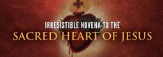 Irresistible Novena to the Sacred Heart of Jesus | Our Lord Jesus Christ | Prayers and Novenas