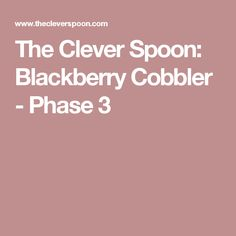 The Clever Spoon: Blackberry Cobbler - Phase 3 Budget Freezer Meals, Frugal Meals, Fast Metabolism Diet, Metabolic Diet, Budget Meal Planning, Cooking On A Budget, Juicer Recipes, Diet Recipes, Fast Metabolism Recipes