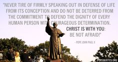 """""""Never tire of firmly speaking out in defense of life from its conception..."""" - Pope John Paul II Quote"""