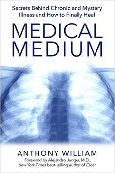 Medical Medium: Secrets Behind Chronic and Mystery Illness and How to Finally Heal: Anthony William: 9781401948290: AmazonSmile: Books