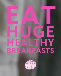 Eat huge healthy breakfasts--such a great foundation for mental and physical health!