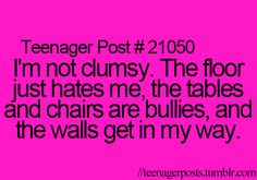 LOL! Walls do get in the way... The floor can be mean... And tables and chairs can be big bullies... :)