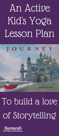 Journey: An Active Kid's Yoga Lesson Plan to Build a Love of Storytelling - Kumarah