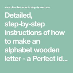 Detailed, step-by-step instructions of how to make an alphabet wooden letter - a Perfect idea for a baby shower centerpiece! This wooden hanging wall letter is an adorable addition to babys nursery!
