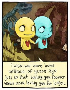 Pon and Zi; I wish we were born millions of years ago just so that loving you forever would mean loving you for longer.