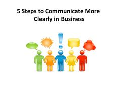 5-steps-to-communicate-more-clearly-in-business by Fionacampbell via Slideshare