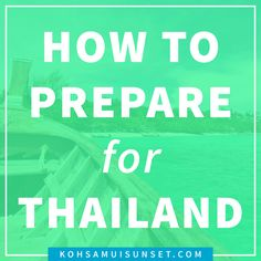 How to prepare for Thailand? The ultimate round-up for perfect travel prep
