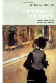 Differencing the Canon: Feminism and the Writing of Art's Histories (Re Visions: Critical Studies in the History & Theory of Art) by Griselda Pollock, http://www.amazon.co.uk/dp/0415067006/ref=cm_sw_r_pi_dp_ilLdsb0AFHY5Q