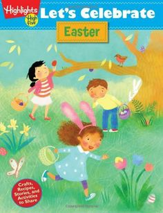 Let's Celebrate Easter: Crafts, Recipes, Stories, and Activities to Share by Highlights for Children.