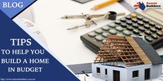 Building your new home? Want to get it build in budget? Here are some tips for you... Have an overview...