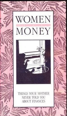 Women and Money ~ Things Your Mother Never Told You About Finances $20.00