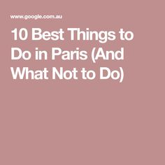 10 Best Things to Do in Paris (And What Not to Do)