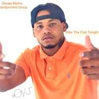 """Devaje Mathis Entertainment Group brings a new party track. Check out """"After The Club Tonight by De-Va'Je"""""""