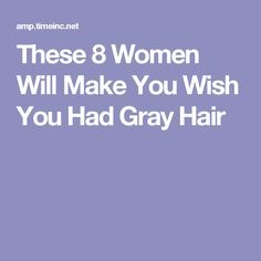These 8 Women Will Make You Wish You Had Gray Hair