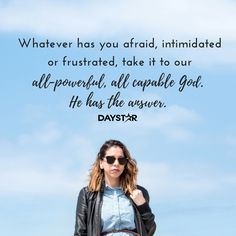 Whatever has you afraid, intimidated or frustrated, take it to our all-powerful, all capable God. He has the answer. [Daystar.com]