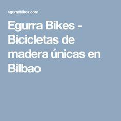 Egurra Bikes - Bicicletas de madera únicas en Bilbao Artesanía, Handmade, Retro, Vintage, Exclusividad, Lujo, Personalizadas, Handmade Wood, Wood, Handmade Wooden Bicycle, Artesanía en madera