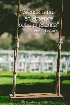 Silence is not an absence but a presence. - Anne D. LeClaire Quote n Meditation