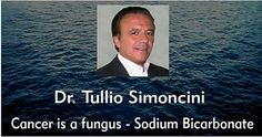 """""""Cancer is a fungus, called candida albicans, and it can be treated using sodium bicarbonate"""". So says Tulio Simoncini Simoncini is a former Italian oncologist in Rome who developed a theory that all cancer is caused exclusively by a fungus..."""