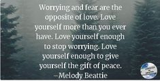 Worry & Fear are the opposite of love. Stop Worrying, Daily Meditation, Love You More Than, Don't Judge, No Worries, Reflection, About Me Blog, Peace, Room