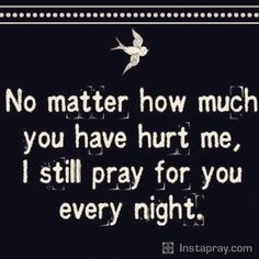 Even though you done more damage then you think amd started being out again and forgotten all about me I still pray out of love for you NMB Hurt Quotes, New Quotes, Family Quotes, Bible Quotes, Quotes To Live By, Bible Verses, Love Quotes, Inspirational Quotes, Corinthians 13