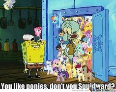Squid ward likes ponies