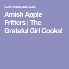 Amish Apple Fritters | The Grateful Girl Cooks!